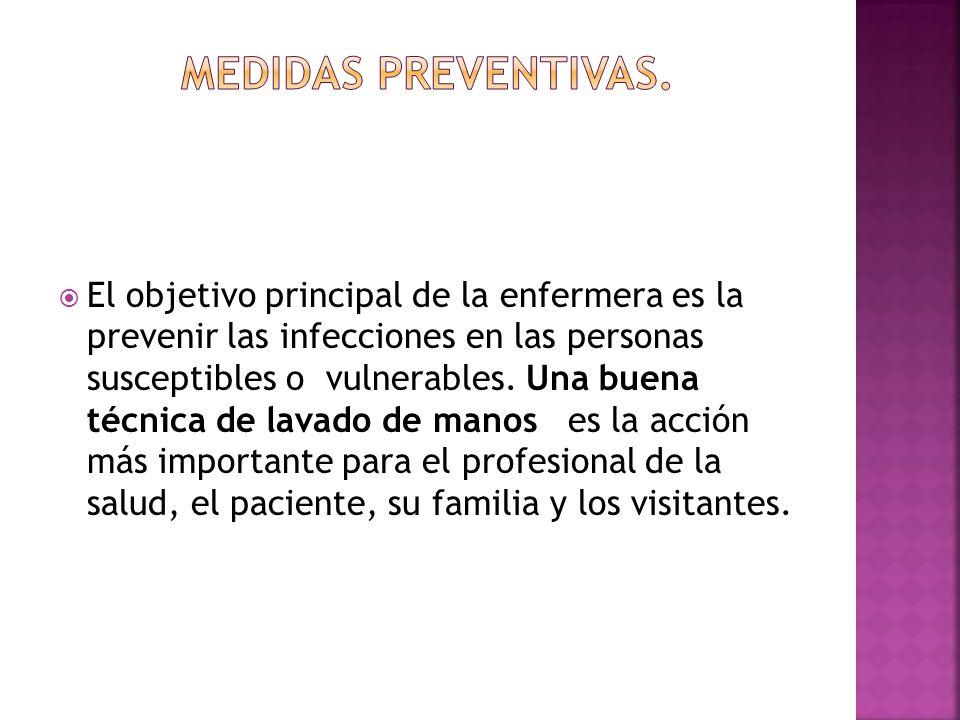 El objetivo principal de la enfermera es la prevenir las infecciones en las personas susceptibles o vulnerables. Una buena técnica de lavado de manos
