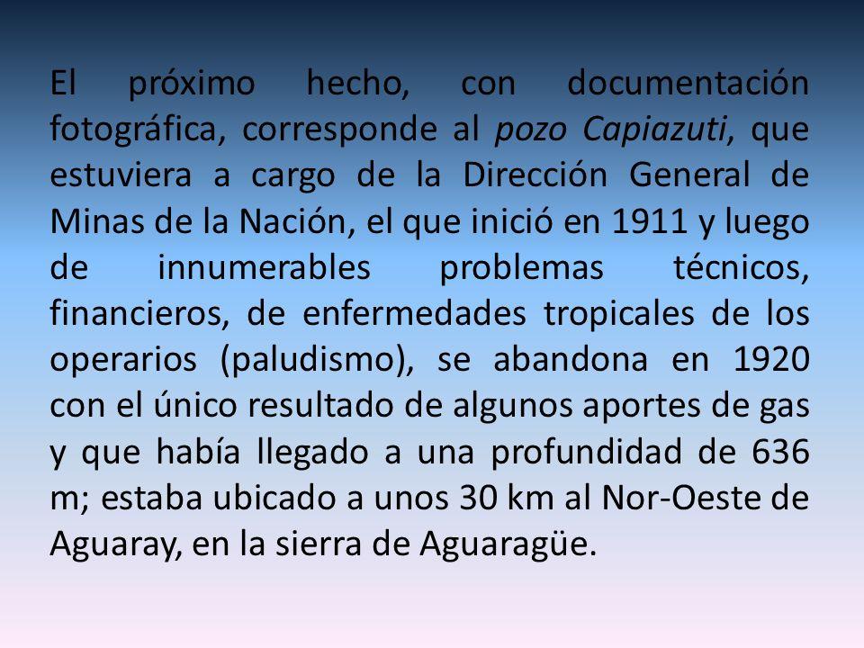 El próximo hecho, con documentación fotográfica, corresponde al pozo Capiazuti, que estuviera a cargo de la Dirección General de Minas de la Nación, e