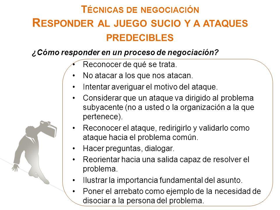 T ÉCNICAS DE NEGOCIACIÓN R ESPONDER AL JUEGO SUCIO Y A ATAQUES PREDECIBLES 11 ¿Cómo responder en un proceso de negociación? Técnicas de negociación Re