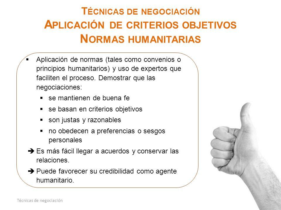 T ÉCNICAS DE NEGOCIACIÓN A PLICACIÓN DE CRITERIOS OBJETIVOS N ORMAS HUMANITARIAS 12Técnicas de negociación Aplicación de normas (tales como convenios