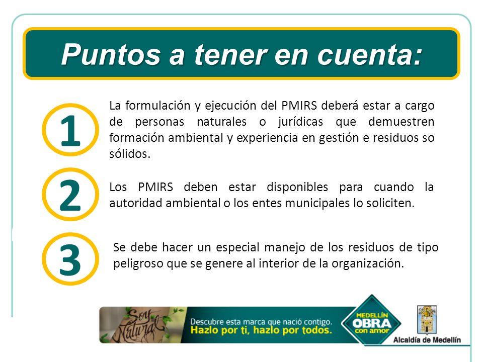 Puntos a tener en cuenta: La formulación y ejecución del PMIRS deberá estar a cargo de personas naturales o jurídicas que demuestren formación ambient