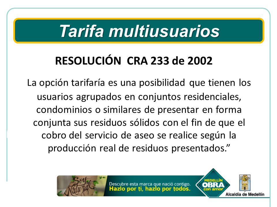 Tarifa multiusuarios RESOLUCIÓN CRA 233 de 2002 La opción tarifaría es una posibilidad que tienen los usuarios agrupados en conjuntos residenciales, c