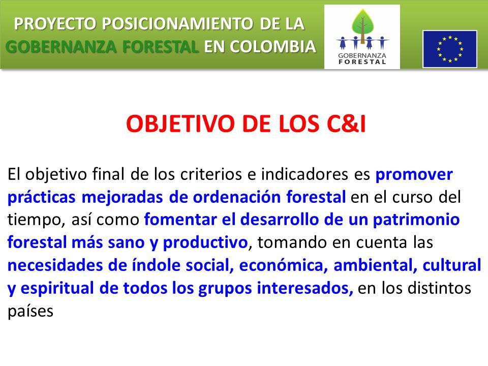 PROYECTO POSICIONAMIENTO DE LA GOBERNANZA FORESTAL EN COLOMBIA PROYECTO POSICIONAMIENTO DE LA GOBERNANZA FORESTAL EN COLOMBIA OBJETIVO DE LOS C&I El o
