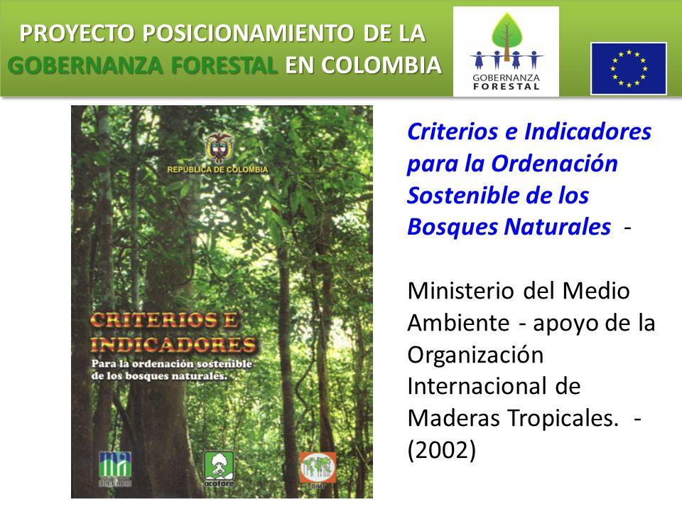 PROYECTO POSICIONAMIENTO DE LA GOBERNANZA FORESTAL EN COLOMBIA PROYECTO POSICIONAMIENTO DE LA GOBERNANZA FORESTAL EN COLOMBIA Criterios e Indicadores