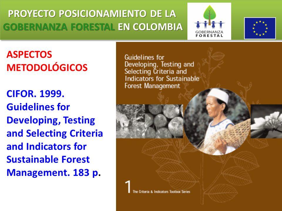 PROYECTO POSICIONAMIENTO DE LA GOBERNANZA FORESTAL EN COLOMBIA PROYECTO POSICIONAMIENTO DE LA GOBERNANZA FORESTAL EN COLOMBIA ASPECTOS METODOLÓGICOS C