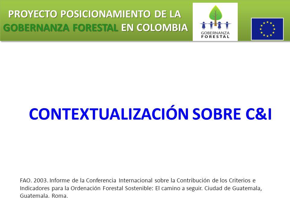 PROYECTO POSICIONAMIENTO DE LA GOBERNANZA FORESTAL EN COLOMBIA PROYECTO POSICIONAMIENTO DE LA GOBERNANZA FORESTAL EN COLOMBIA C&I son un método descriptivo.