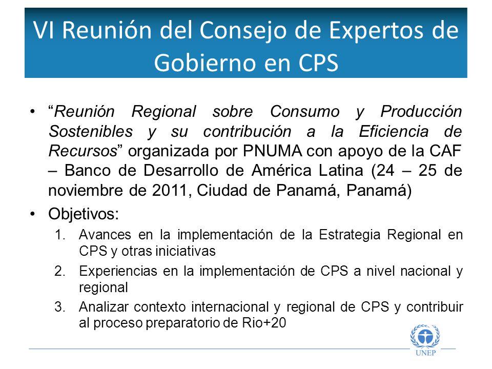 VI Reunión del Consejo de Expertos de Gobierno en CPS Reunión Regional sobre Consumo y Producción Sostenibles y su contribución a la Eficiencia de Recursos organizada por PNUMA con apoyo de la CAF – Banco de Desarrollo de América Latina (24 – 25 de noviembre de 2011, Ciudad de Panamá, Panamá) Objetivos: 1.