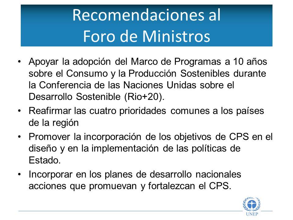 Recomendaciones al Foro de Ministros Apoyar la adopción del Marco de Programas a 10 años sobre el Consumo y la Producción Sostenibles durante la Conferencia de las Naciones Unidas sobre el Desarrollo Sostenible (Rio+20).