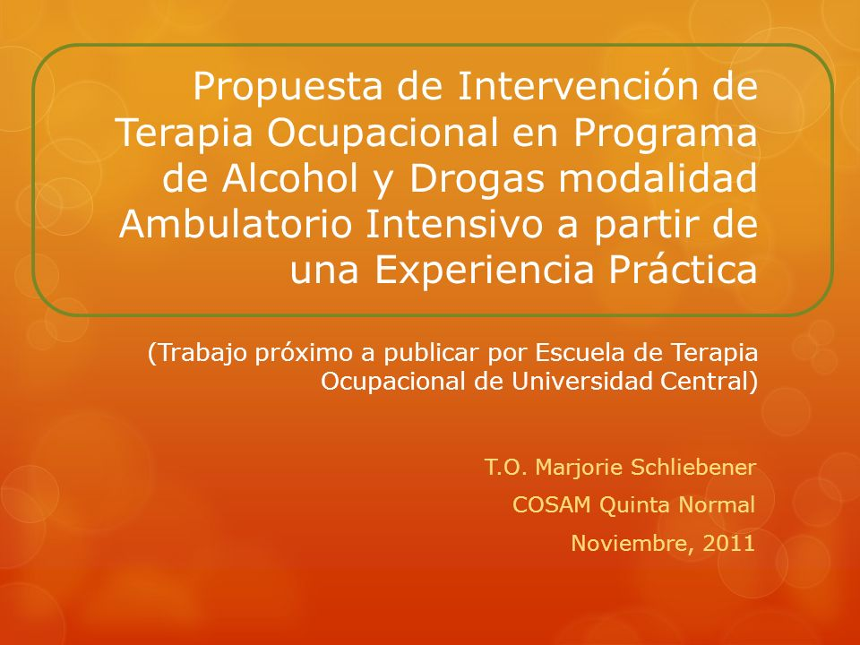 Propuesta de Intervención de Terapia Ocupacional en Programa de Alcohol y Drogas modalidad Ambulatorio Intensivo a partir de una Experiencia Práctica