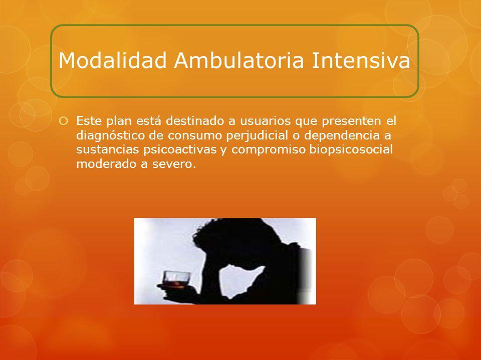 Modalidad Ambulatoria Intensiva Este plan está destinado a usuarios que presenten el diagnóstico de consumo perjudicial o dependencia a sustancias psi
