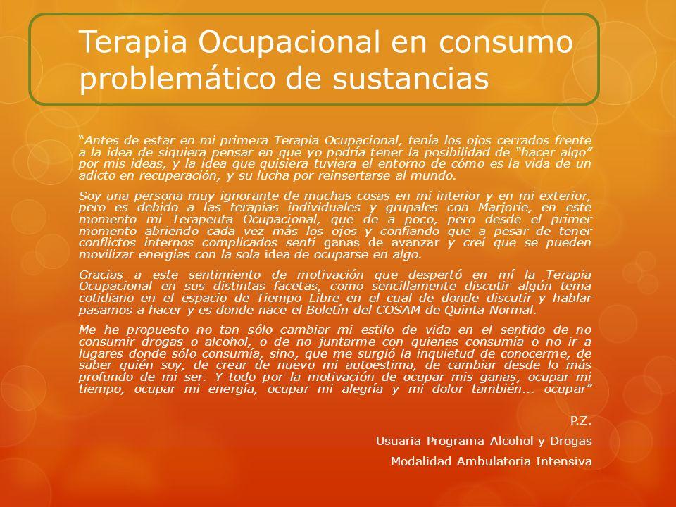 Terapia Ocupacional en consumo problemático de sustancias Antes de estar en mi primera Terapia Ocupacional, tenía los ojos cerrados frente a la idea d