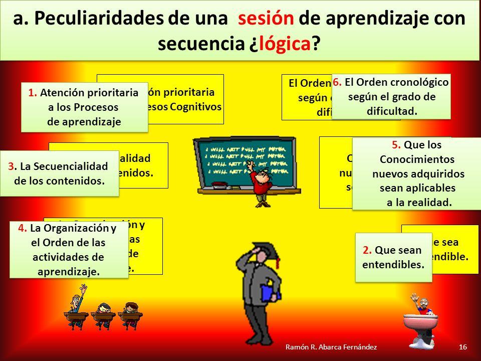 a. Peculiaridades de una sesión de aprendizaje con secuencia ¿lógica? La Organización y el Orden de las actividades de aprendizaje. Que los Conocimien