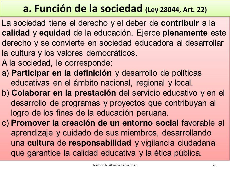 Ramón R. Abarca Fernández La sociedad tiene el derecho y el deber de contribuir a la calidad y equidad de la educación. Ejerce plenamente este derecho