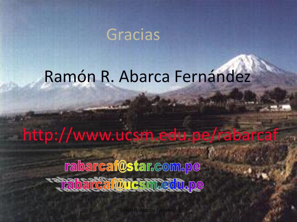 http://www.ucsm.edu.pe/rabarcaf Gracias Ramón R. Abarca Fernández 24Ramón R. Abarca Fernández