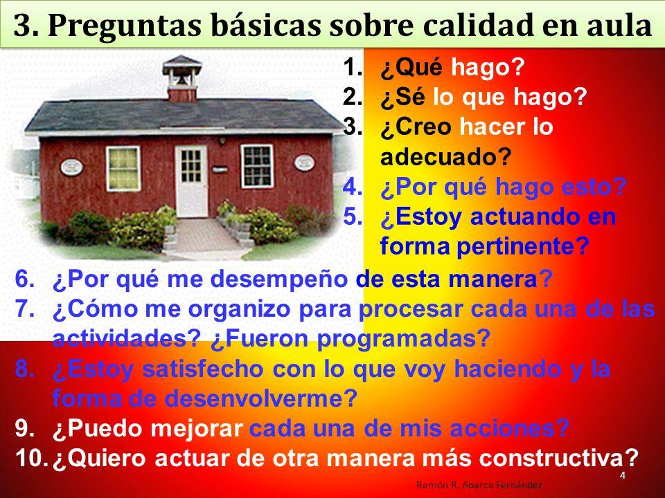 Ramón R. Abarca Fernández 3. Preguntas básicas sobre calidad en aula 3. Preguntas básicas sobre calidad en aula 6.¿Por qué me desempeño de esta manera