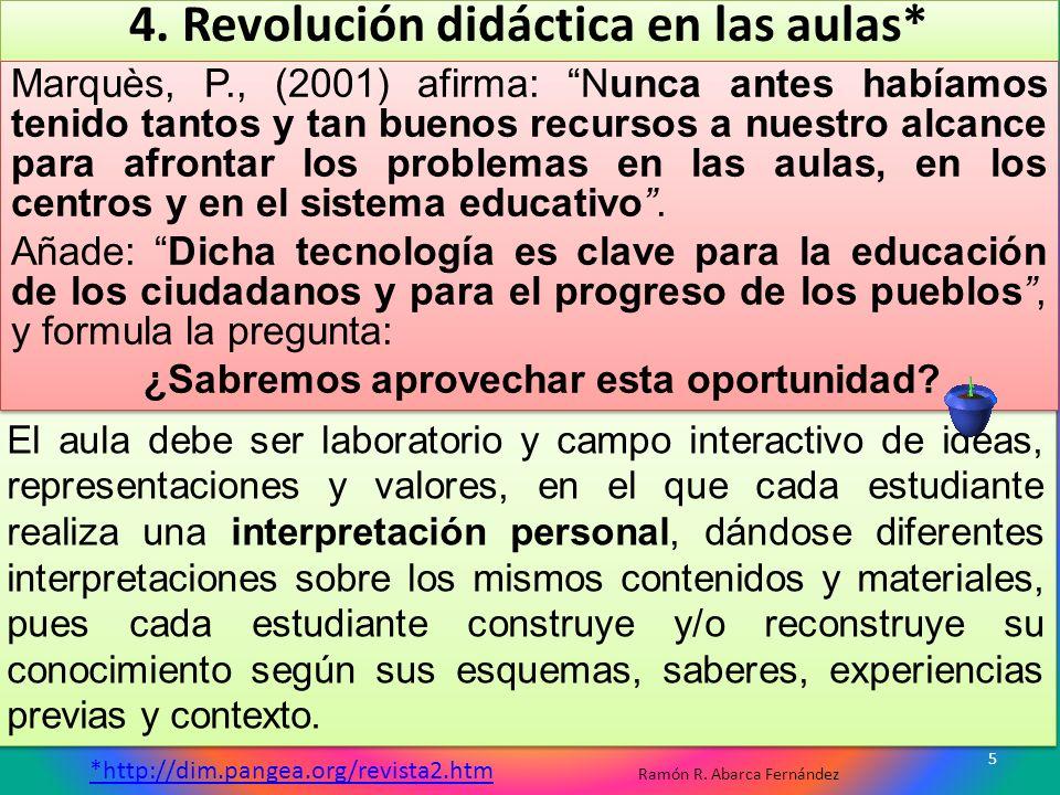 4. Revolución didáctica en las aulas* El aula debe ser laboratorio y campo interactivo de ideas, representaciones y valores, en el que cada estudiante