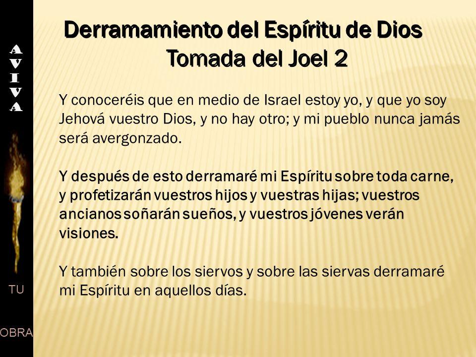 Derramamiento del Espíritu de Dios Tomada del Joel 2 Derramamiento del Espíritu de Dios Tomada del Joel 2 AVIVAAVIVA TU OBRA Y conoceréis que en medio