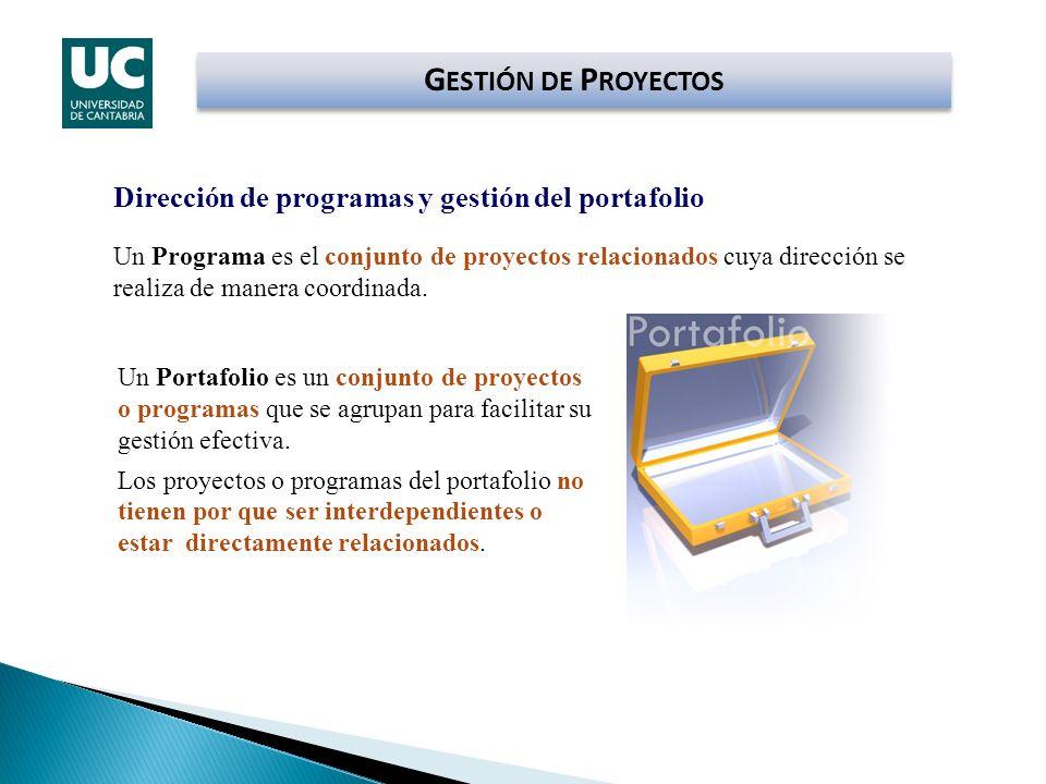 G ESTIÓN DE P ROYECTOS Dirección de programas y gestión del portafolio Un Programa es el conjunto de proyectos relacionados cuya dirección se realiza
