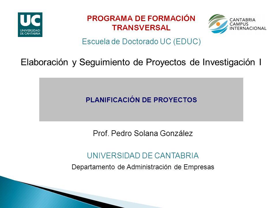 Prof. Pedro Solana González UNIVERSIDAD DE CANTABRIA Departamento de Administración de Empresas PLANIFICACIÓN DE PROYECTOS Elaboración y Seguimiento d