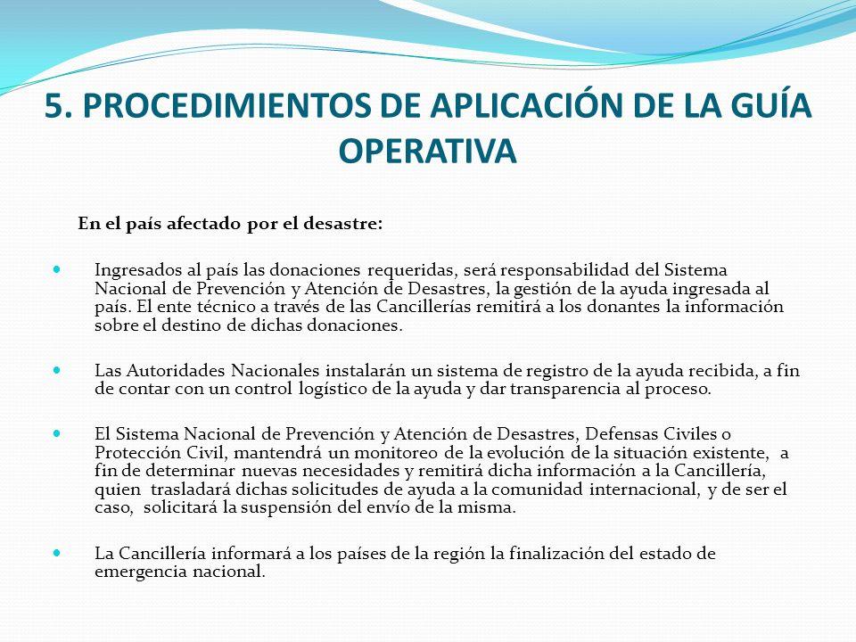 5. PROCEDIMIENTOS DE APLICACIÓN DE LA GUÍA OPERATIVA En el país afectado por el desastre: Ingresados al país las donaciones requeridas, será responsab