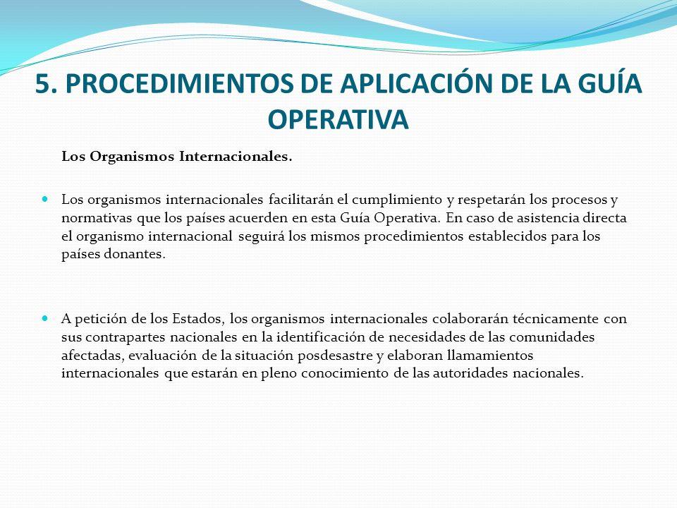 5. PROCEDIMIENTOS DE APLICACIÓN DE LA GUÍA OPERATIVA Los Organismos Internacionales. Los organismos internacionales facilitarán el cumplimiento y resp