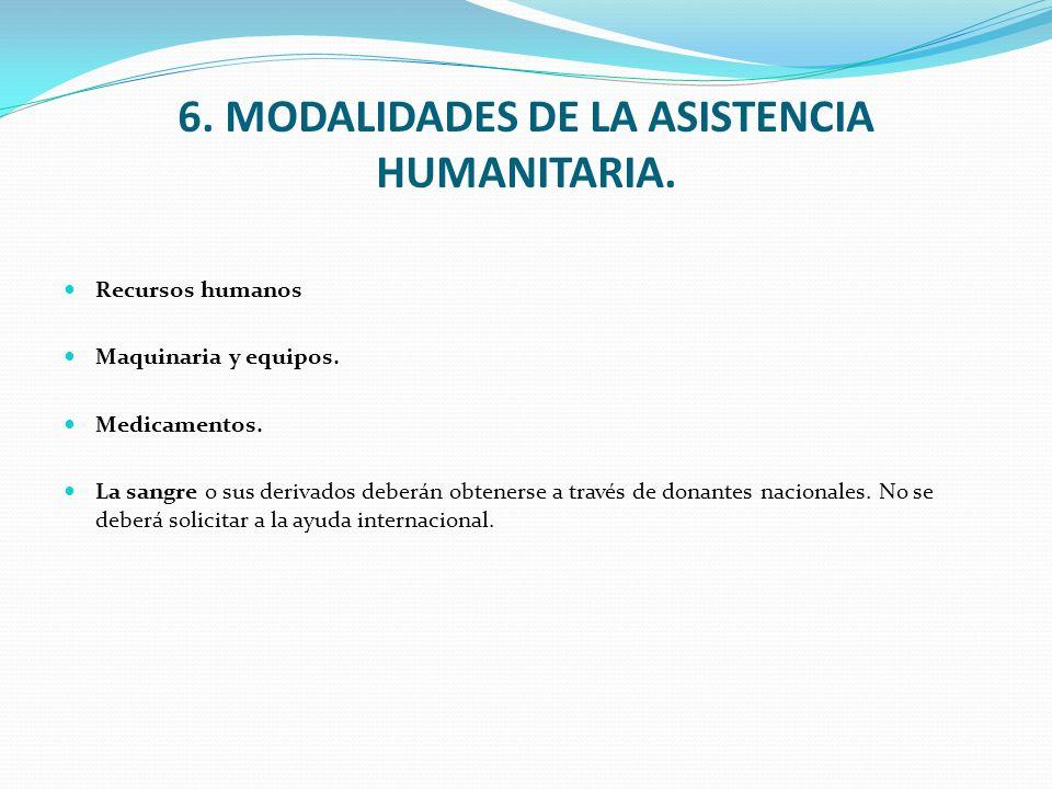 6. MODALIDADES DE LA ASISTENCIA HUMANITARIA. Recursos humanos Maquinaria y equipos. Medicamentos. La sangre o sus derivados deberán obtenerse a través