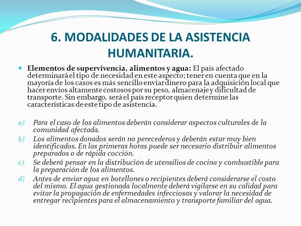 6. MODALIDADES DE LA ASISTENCIA HUMANITARIA. Elementos de supervivencia, alimentos y agua: El país afectado determinará el tipo de necesidad en este a