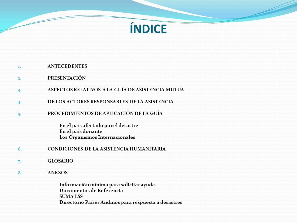 ÍNDICE 1. ANTECEDENTES 2. PRESENTACIÓN 3. ASPECTOS RELATIVOS A LA GUÍA DE ASISTENCIA MUTUA 4. DE LOS ACTORES RESPONSABLES DE LA ASISTENCIA 5. PROCEDIM