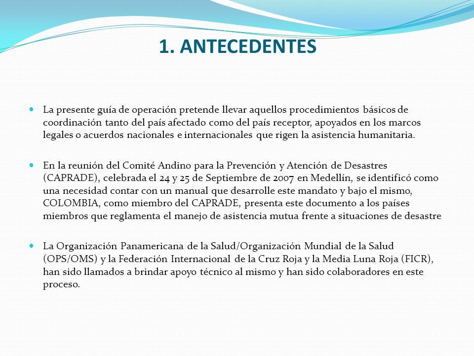 1. ANTECEDENTES La presente guía de operación pretende llevar aquellos procedimientos básicos de coordinación tanto del país afectado como del país re