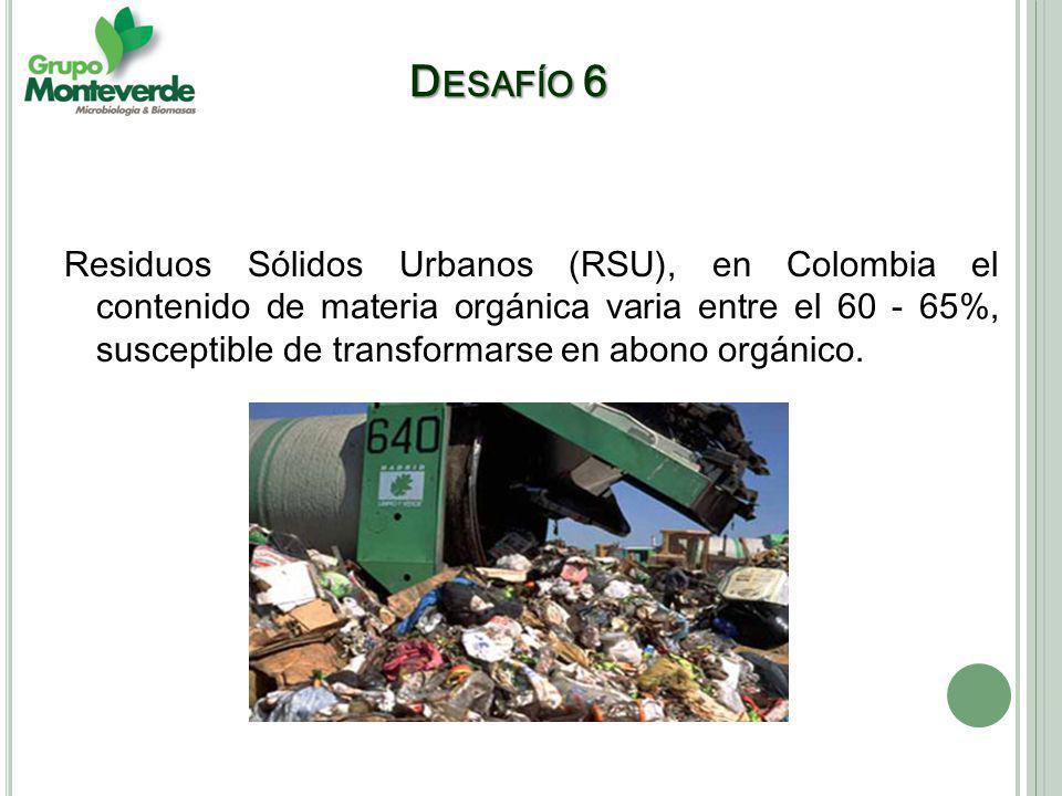 Residuos Sólidos Urbanos (RSU), en Colombia el contenido de materia orgánica varia entre el 60 - 65%, susceptible de transformarse en abono orgánico.