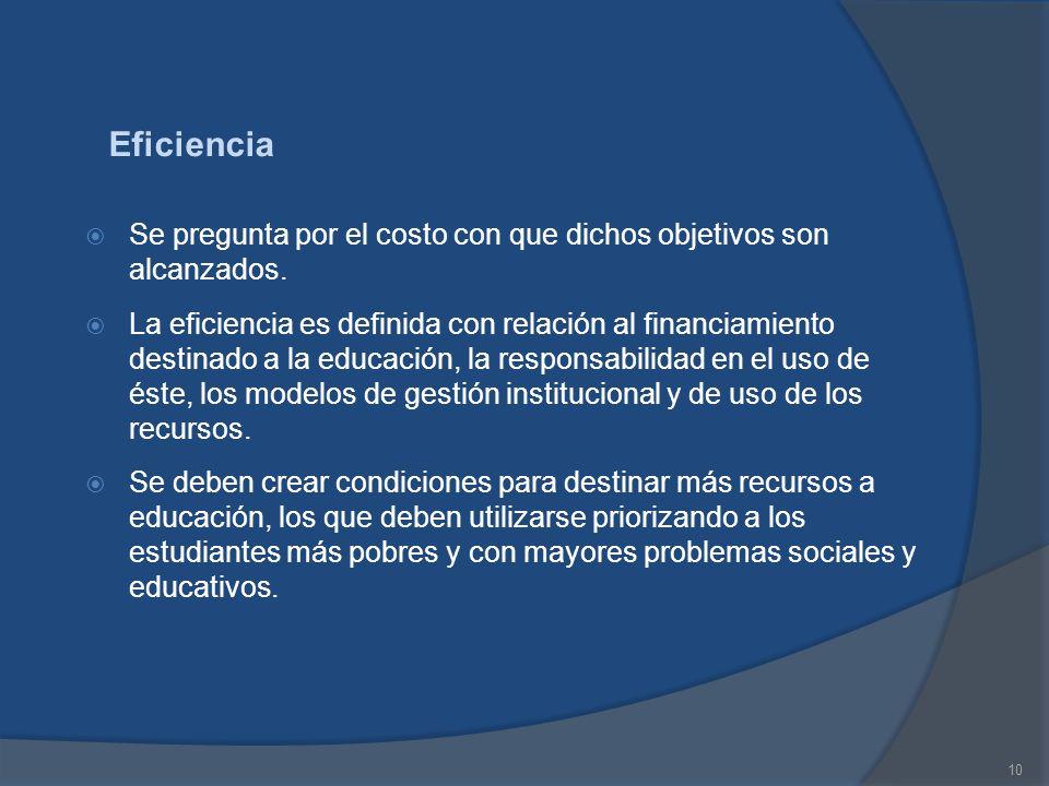 10 Eficiencia Se pregunta por el costo con que dichos objetivos son alcanzados. La eficiencia es definida con relación al financiamiento destinado a l