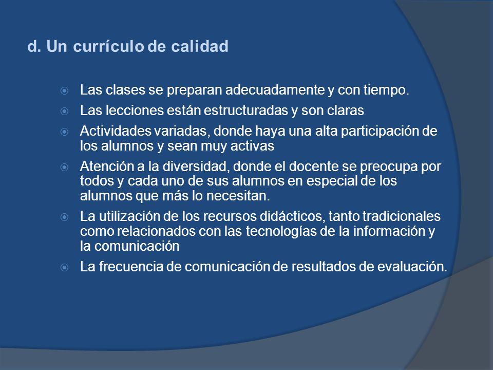 d. Un currículo de calidad Las clases se preparan adecuadamente y con tiempo. Las lecciones están estructuradas y son claras Actividades variadas, don