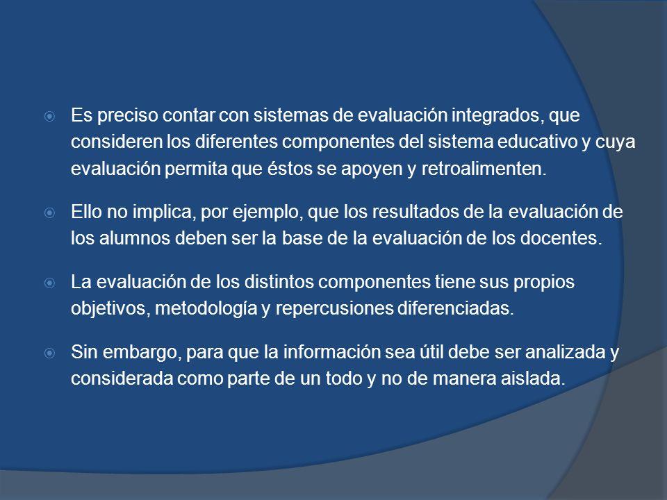 Es preciso contar con sistemas de evaluación integrados, que consideren los diferentes componentes del sistema educativo y cuya evaluación permita que