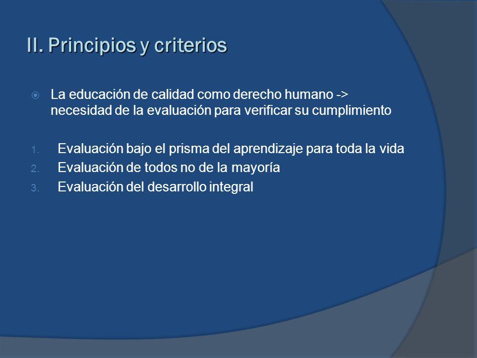 II. Principios y criterios La educación de calidad como derecho humano -> necesidad de la evaluación para verificar su cumplimiento 1. Evaluación bajo
