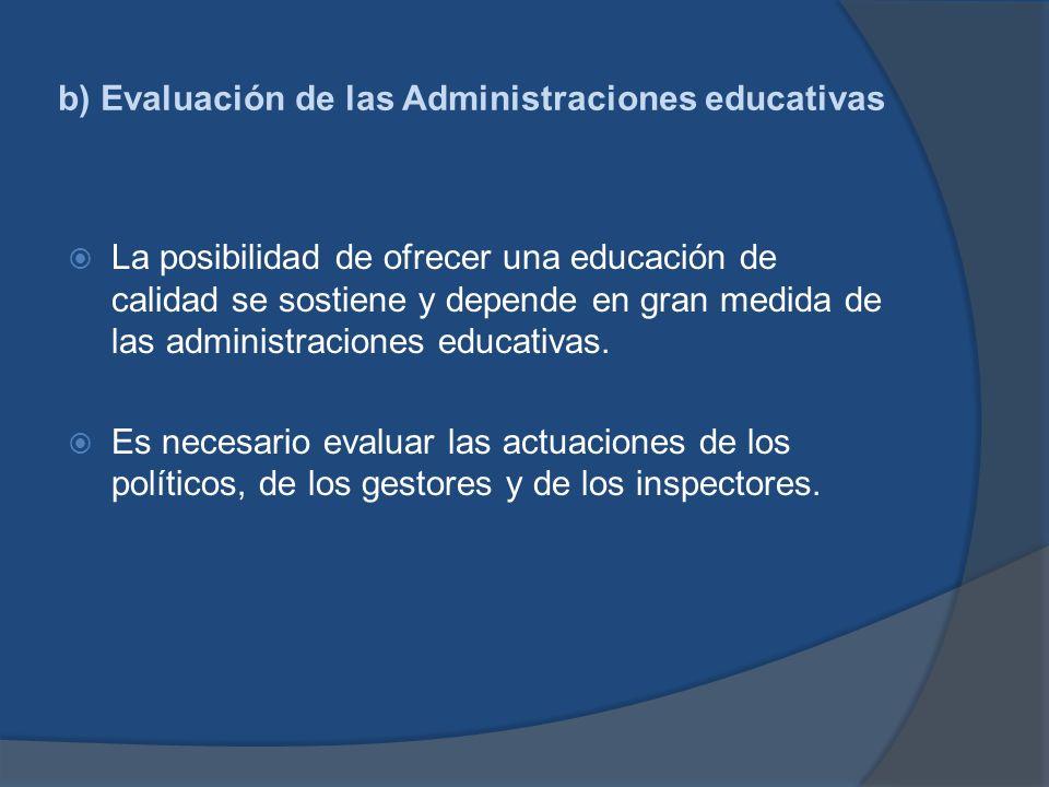 b) Evaluación de las Administraciones educativas La posibilidad de ofrecer una educación de calidad se sostiene y depende en gran medida de las admini