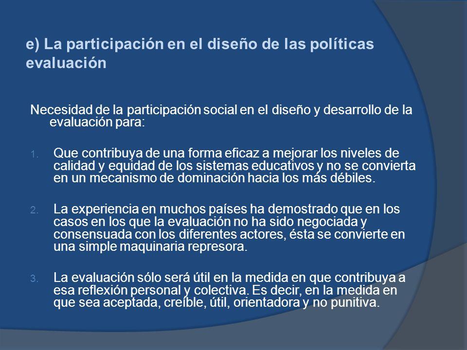 e) La participación en el diseño de las políticas evaluación Necesidad de la participación social en el diseño y desarrollo de la evaluación para: 1.