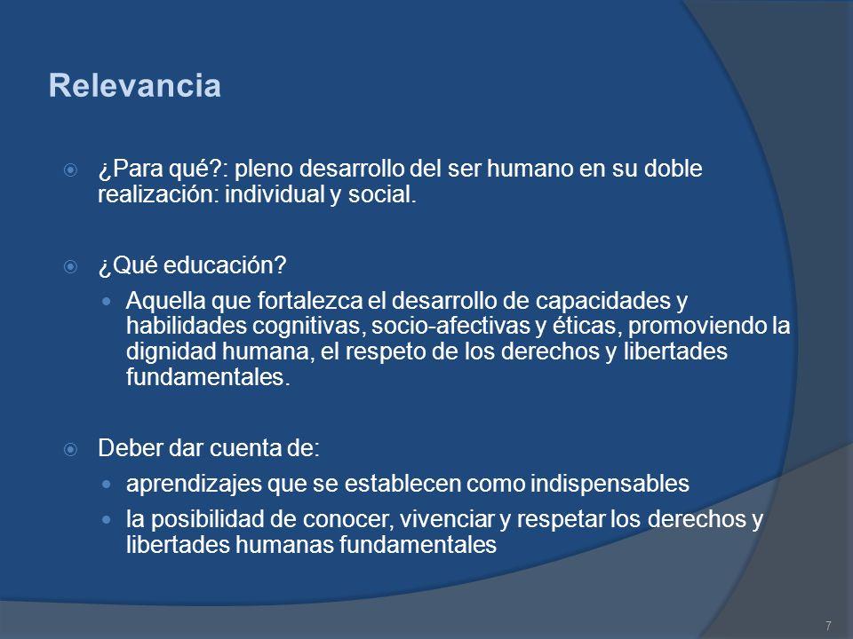 7 Relevancia ¿Para qué?: pleno desarrollo del ser humano en su doble realización: individual y social. ¿Qué educación? Aquella que fortalezca el desar