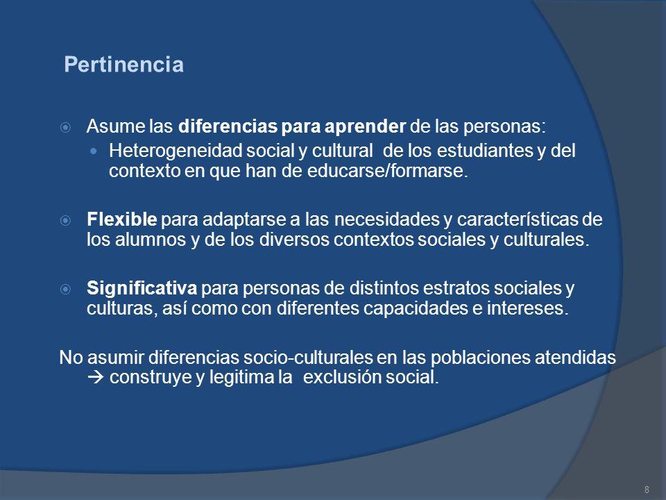 8 Pertinencia Asume las diferencias para aprender de las personas: Heterogeneidad social y cultural de los estudiantes y del contexto en que han de ed