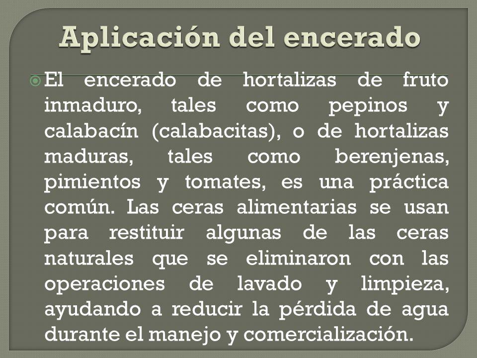 El encerado de hortalizas de fruto inmaduro, tales como pepinos y calabacín (calabacitas), o de hortalizas maduras, tales como berenjenas, pimientos y tomates, es una práctica común.