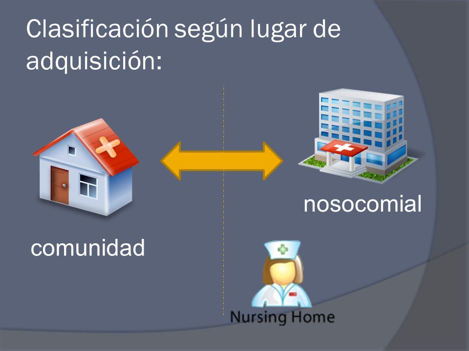 Clasificación según lugar de adquisición: comunidad nosocomial