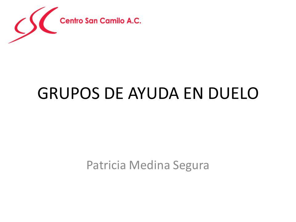 GRUPOS DE AYUDA EN DUELO Patricia Medina Segura