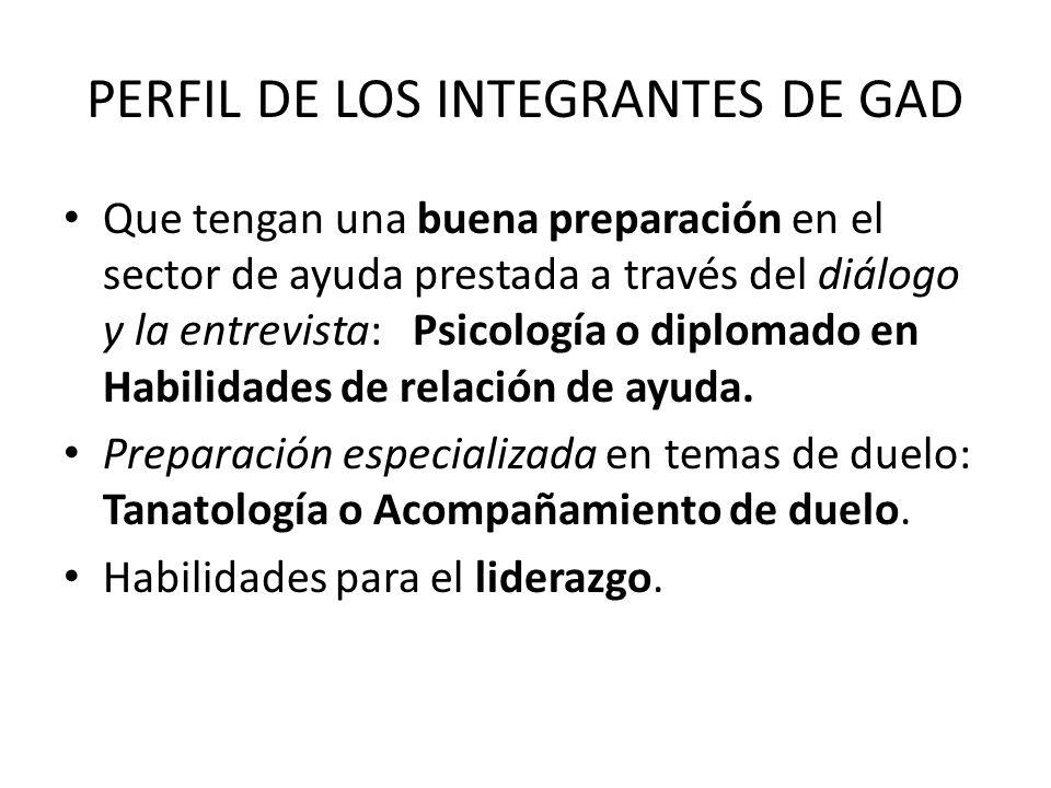 PERFIL DE LOS INTEGRANTES DE GAD Que tengan una buena preparación en el sector de ayuda prestada a través del diálogo y la entrevista: Psicología o di