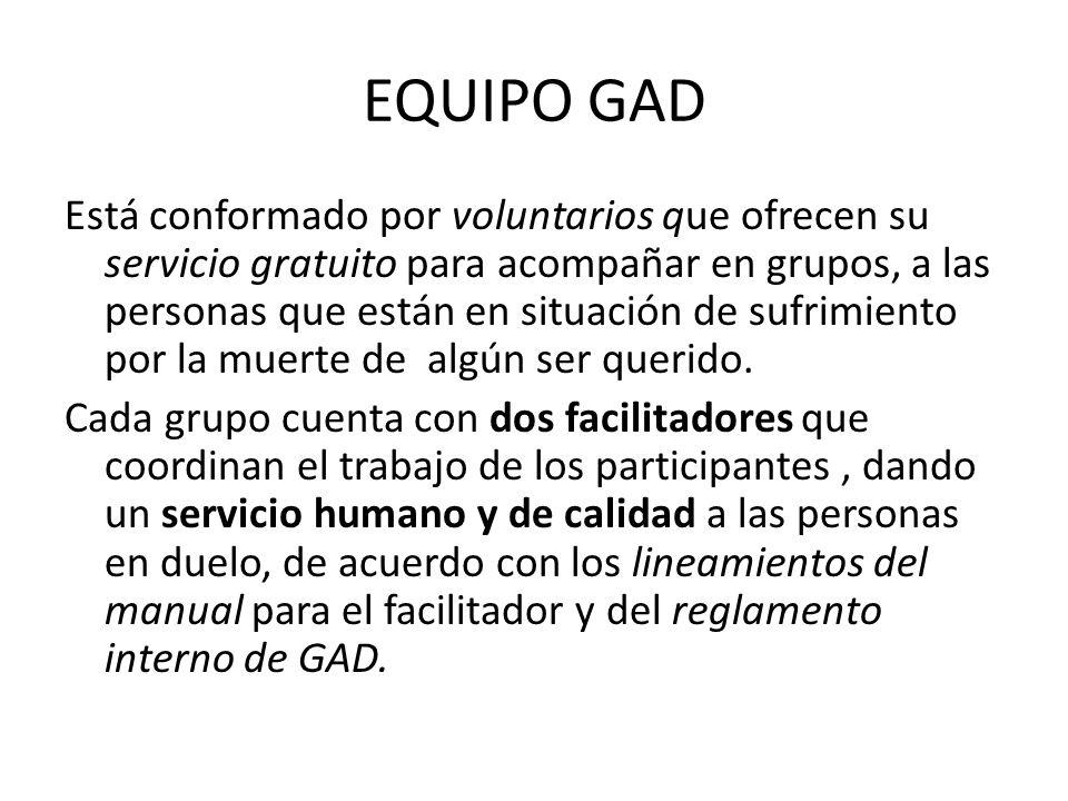EQUIPO GAD Está conformado por voluntarios que ofrecen su servicio gratuito para acompañar en grupos, a las personas que están en situación de sufrimi
