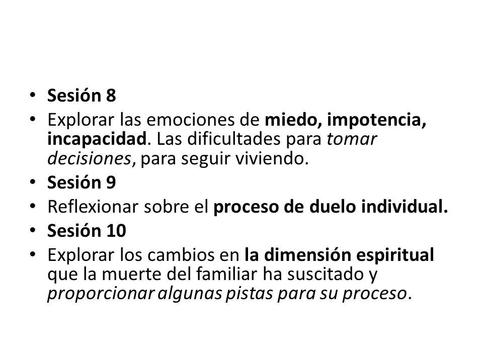 Sesión 8 Explorar las emociones de miedo, impotencia, incapacidad. Las dificultades para tomar decisiones, para seguir viviendo. Sesión 9 Reflexionar