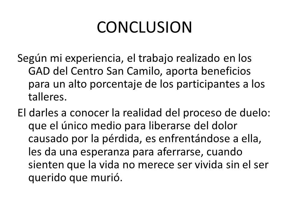 CONCLUSION Según mi experiencia, el trabajo realizado en los GAD del Centro San Camilo, aporta beneficios para un alto porcentaje de los participantes