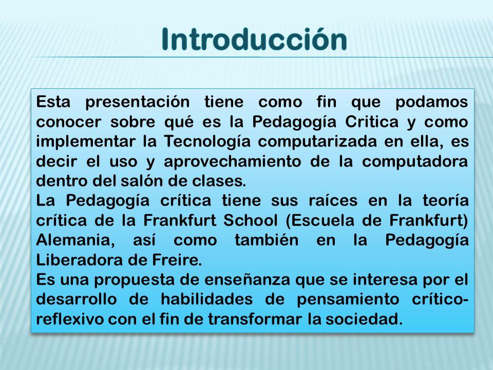 Esta presentación tiene como fin que podamos conocer sobre qué es la Pedagogía Critica y como implementar la Tecnología computarizada en ella, es decir el uso y aprovechamiento de la computadora dentro del salón de clases.