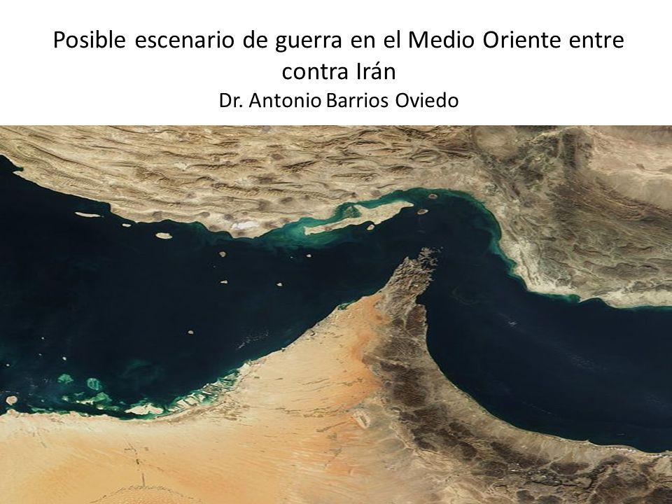 Posible escenario de guerra en el Medio Oriente entre contra Irán Dr. Antonio Barrios Oviedo