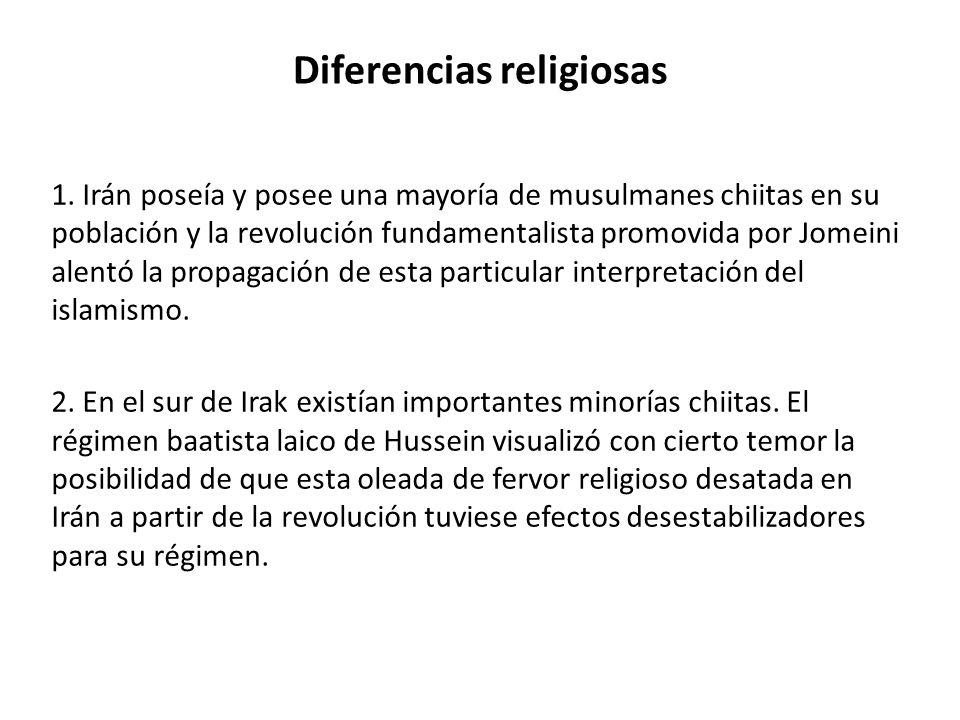 Diferencias religiosas 1. Irán poseía y posee una mayoría de musulmanes chiitas en su población y la revolución fundamentalista promovida por Jomeini