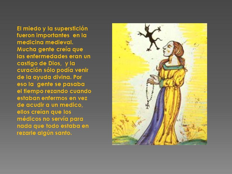 El miedo y la superstición fueron importantes en la medicina medieval. Mucha gente creía que las enfermedades eran un castigo de Dios, y la curación s