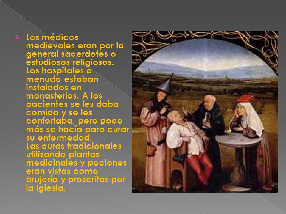 Los médicos medievales eran por lo general sacerdotes o estudiosos religiosos. Los hospitales a menudo estaban instalados en monasterios. A los pacien
